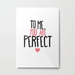 To me you are perfect Metal Print