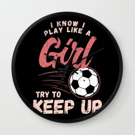 Soccer & Football: I Know I Play Like A Girl I Coach I Match Wall Clock