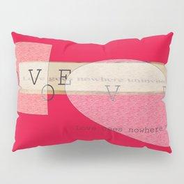 Love goes nowhere uninvited Pillow Sham