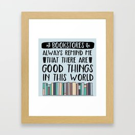 Bookstores Always Remind Me That There Are Good Things in this World Framed Art Print