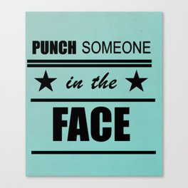 Punch Someone in the Face Canvas Print