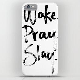 Wake. Pray. Slay.  iPhone Case