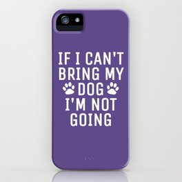 If I Can't Bring My Dog I'm Not Going (Ultra Violet) iPhone Case
