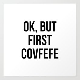 OK, But First Covfefe Art Print