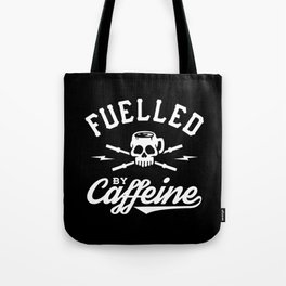 Fuelled By Caffeine Tote Bag
