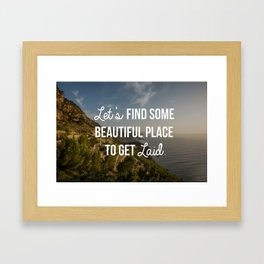 """Let's Find Some Beautiful Place to Get Laid"" Framed Art Print"