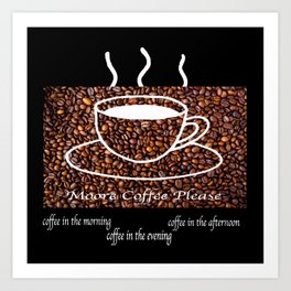 MORE COFFEE PLEASE Art Print