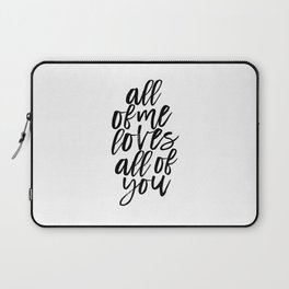 John Legend, All Of Me Loves All Of You,Song Lyrics,Love Quote,Valentines Day,Quote Prints Laptop Sleeve