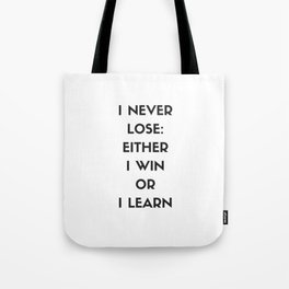 I NEVER LOSE - EITHER I WIN OR I LEARN Tote Bag
