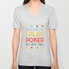 I play poker and I know things Unisex V-Neck