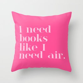 I Need Books Like I Need Air - Pink Throw Pillow