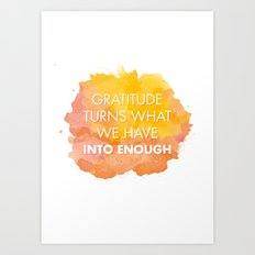 Gratitude turns what we have into enough Art Print