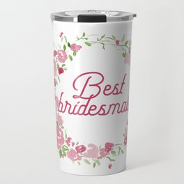 Best bridesmaid Travel Mug