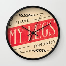 I'll Shave My Legs Tomorrow Wall Clock