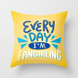 Every Day I'm Fangirling Throw Pillow