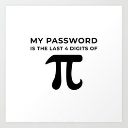 My password is the last 4 digits of PI Art Print