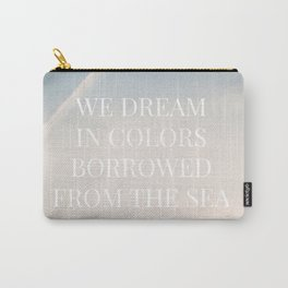 We dream in colors borrowed from the sea  / Words, Quotes / Pastel Wanderlust Typography art print Carry-All Pouch