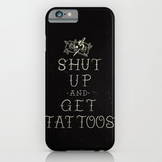 Shut up and get tattoos iPhone 6s Slim Case