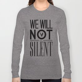 WE WILL NOT BE SILENT Long Sleeve T-shirt
