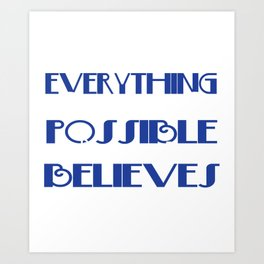 """Inspirational and simple """"Everything Is Possible For The One Who Believes"""" tee design. Nice gift too Art Print"""