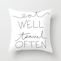 eat well travel often Throw Pillows featuring eat well travel often by Shop C'est La Vie
