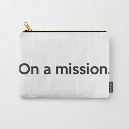 On a mission. Carry-All Pouch