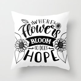 Where Flowers Bloom So Does Hope Throw Pillow