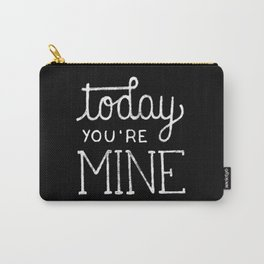 Today you're mine Carry-All Pouch