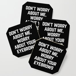 Worry About Your Eyebrows Funny Quote Coaster
