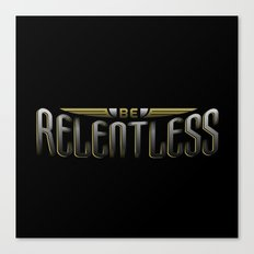 Be Relentless Canvas Print