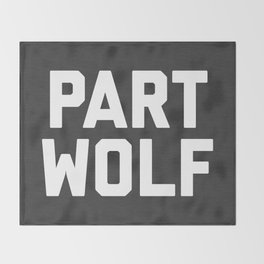 Part Wolf Funny Quote Throw Blanket
