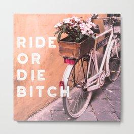 Ride or Die B*tch Metal Print