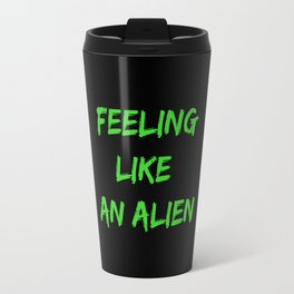 Feeling Like An Alien Travel Mug
