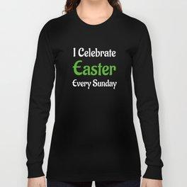 I Celebrate Easter Every Sunday Religion Long Sleeve T-shirt