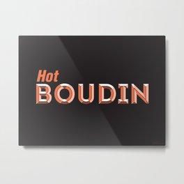 Hot Boudin Metal Print