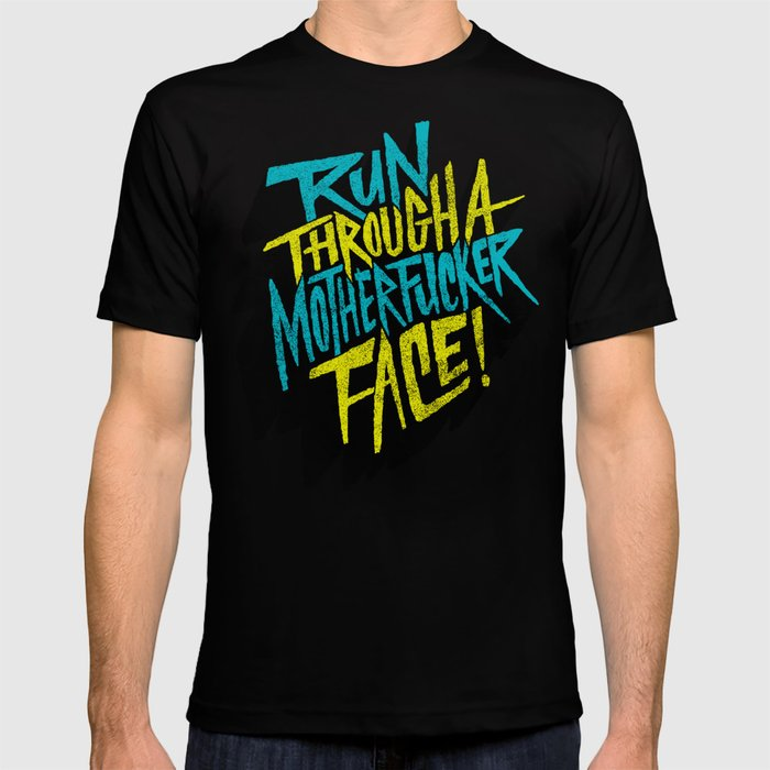 Run Through a Motherfucker Face T-shirt