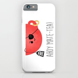 Ahoy Mate-tea! iPhone Case