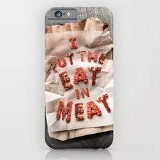 I Put the Eat in Meat Slim Case iPhone 6s