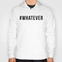 whatever Hoodies featuring WHATEVER by #ARTIST
