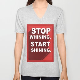 Stop Whining, Start Shining Unisex V-Neck