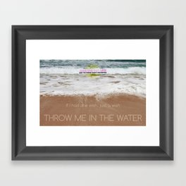 Throw me in the water Framed Art Print