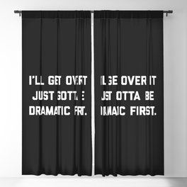 Gotta Be Dramatic First Funny Quote Blackout Curtain