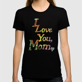 I Love You Mom Collage T-shirt