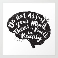 Do Not Adjust Your Mind... Art Print