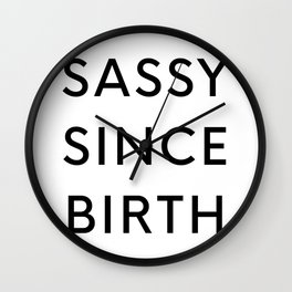 Sassy Since Birth Wall Clock