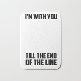 I'm with you till the end of the line funny Tshirt Bath Mat