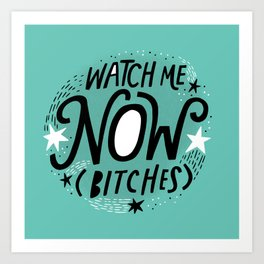 Watch Me Now (Bitches) Art Print