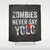 zombies Shower Curtains featuring Zombies never say YOLO by Nxolab