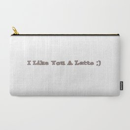 I Like You A Latte 2 Carry-All Pouch