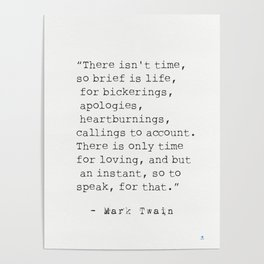"""""""There isn't time..."""" Mark Twain quote Poster"""